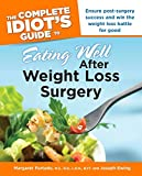 Complete Idiot's Guide to Eating Well After Weight Loss Surgery: Ensure Post-Surgery Success and Win the Weight Loss Battle for Goo (Complete Idiot's Guides (Lifestyle Paperback))