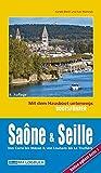 Bootsführer Saône und Seille: Mit dem Hausboot unterwegs: Die Saône von Corre bis Mâcon, die Seille von La Truchère bis Louhans. 6. aktualisierte Auflage mit ONLINE-UPDATE