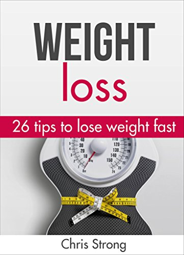 Weight loss: 26 proven tips to lose weight fast (FREE BONUS): Lose weight: Lose weight fast (weight loss, lose weight, lose weight fast, weight loss books, ... weight loss training) (English Edition)