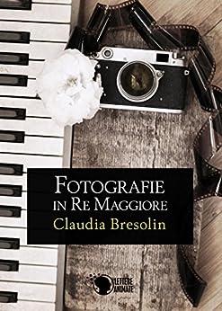 Fotografie in Re Maggiore di [Bresolin, Claudia]
