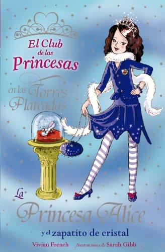 La Princesa Alice y el zapatito de cristal (Literatura Infantil (6-11 Años) - El Club De Las Princesas)