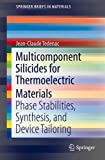 Multicomponent Silicides for Thermoelectric Materials: Phase Stabilities, Synthesis, and Device Tailoring (SpringerBriefs in Materials)