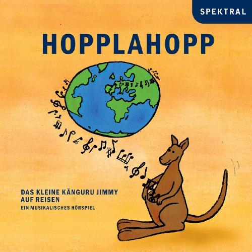 Hopplahopp - Das kleine Känguruh Jimmy auf Reisen (Ein musikalisches Hörspiel)