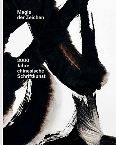 Magie Der Zeichen 3000 Jahre Chinesische Schriftkunst /Allemand