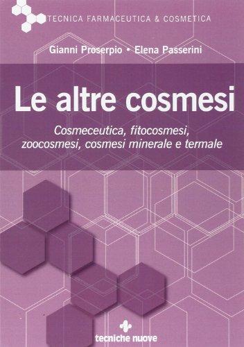 Le altre cosmesi. Cosmeceutica, fitocosmesi, zoocosmesi, cosmesi minerale e termale