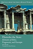 Hierocles the Stoic: Elements of Ethics, Fragments, and Excerpts (Writings from the Greco-Roman World, Band 28)