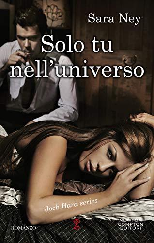 Solo tu nell'universo (Jock Hard series Vol. 1) di [Ney, Sara]