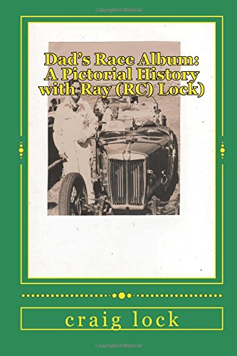 Dad's Race Album: A Pictorial History with Ray (RC) Lock): Early Motor Racing in South Africa: