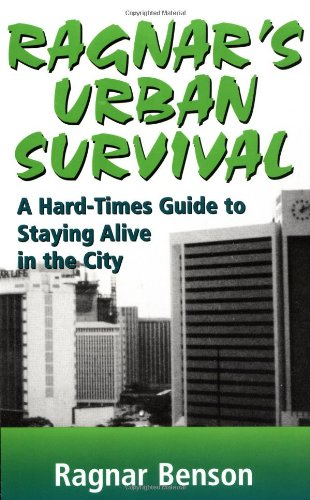 Ragnar's Urban Survival: A Hard Times Guide to Staying Alive in the City por Ragnar Benson