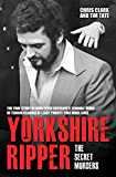 Yorkshire Ripper - The Secret Murders: The True Story of How Peter Sutcliffe's Terrible Reign of Terror Claimed at Least Twenty-Two More Lives