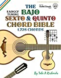 The Bajo Sexto & Quinto Chord Bible: EADGCF & ADGCF Standard Tuings 1,728 Chords (Fretted Friends Series)