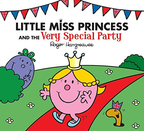 Little Miss Princess and the Very Special Party (Mr. Men & Little Miss Celebrations)