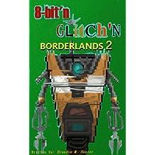 Borderlands 2 à 8 Bit'n Glitch'n (en français)