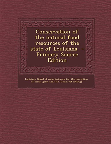 Conservation of the Natural Food Resources of the State of Louisiana - Primary Source Edition -