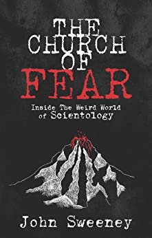 The Church of Fear: Inside The Weird World of Scientology by [Sweeney, John]