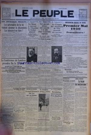 PEUPLE (LE) [No 3380] du 15/04/1930 - LES ADVERSAIRES DE LA LOI VEULENT AJOURNER LA DISCUSSION - LES LAISSERA-T-ON FAIRE ? PAR GEORGES BUISSON - LA CONFERENCE DE LONDRES PRENDRA FIN LE 22 AVRIL - LES OBSEQUES DES VICTIMES DE L'ACCIDENT DE LAISSEY - UN VAGABOND BRULE AVEC UNE MEULE - LE SENAT A RENVOYE LA CHAMBRE LE BUDGET GENERAL - UN MARI DELAISSE FAIT FEU SUR SA FEMME - CENT QUARANTE MINEURS SONT ENSEVELIS A LA SUITE D'UNE FORMIDABLE EXPLOSION - UN CHAMPIONNAT DE PATINAGE A ROULETTES - LE CON par Collectif