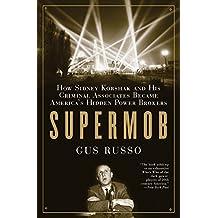 Supermob: How Sidney Korshak and His Criminal Associates Became America's Hidden Power Brokers