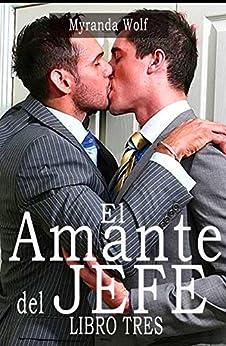 Myranda Wolf - El Amante del Jefe. Libro Tres: Erotica gay en español