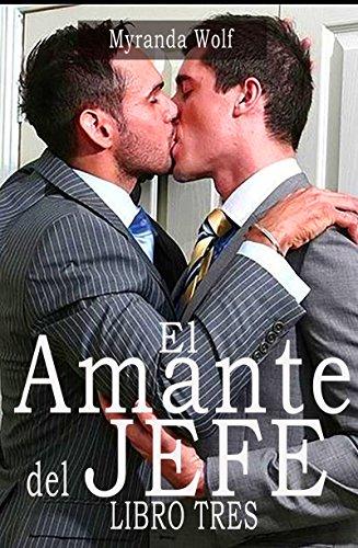 El Amante del Jefe. Libro Tres: Erotica gay en español