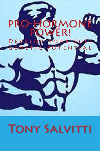 Pro-hormone Power!: Develop your maximum genetic potential