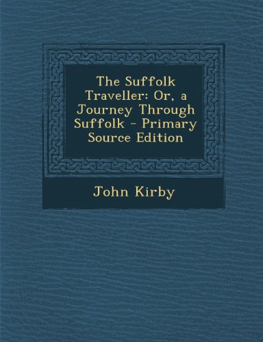 The Suffolk Traveller: Or, a Journey Through Suffolk - Primary Source Edition