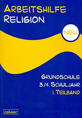Arbeitshilfe Religion Grundschule NEU 3./4. Schuljahr 1. Teilband: Herausgegeben im Auftrag der Religionspädagogischen Projektentwicklung in Baden und Württemberg (RPE)