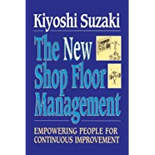 New Shop Floor Management: Empowering People for Continuous Improvement by Kiyoshi Suzaki (2010-10-15)