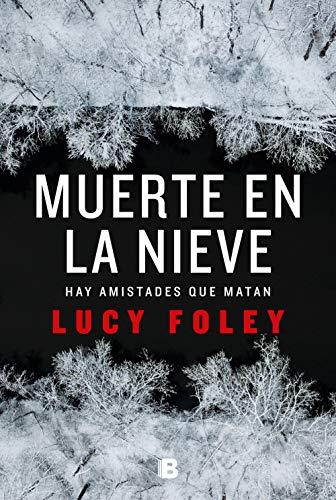 Muerte en la nieve: Hay amistades que matan de Lucy Foley