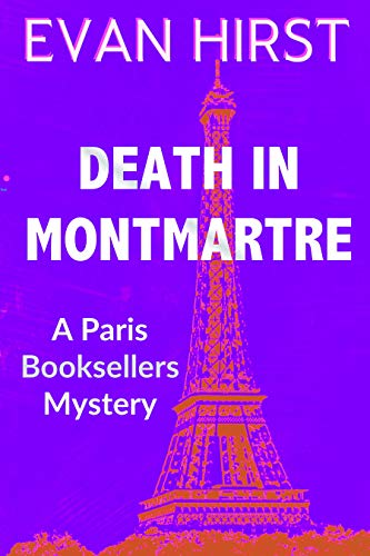 Death in Montmartre (A Paris Booksellers Mystery Book 4) by Evan Hirst
