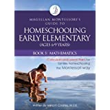 Magellan Montessori's Guide to Homeschooling Early Elementary (Ages 6-9 Years), Book 5: Mathematics (English Edition)