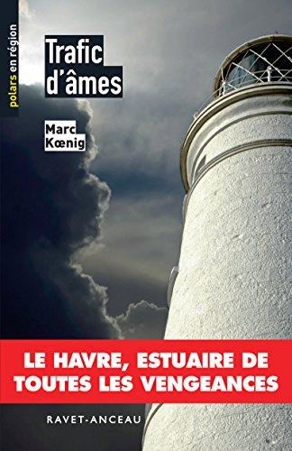 Trafic d'âmes: Le Havre, estuaire de toutes les vengeances (POLARS REGION) par Marc Koenig