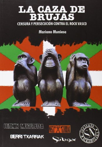 La Caza De Brujas. Censura Y Persecución Contra El Rock Vasco
