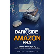 The Dark Side of Amazon FBA: The little Tips and Hacks you need to know to have a profitable Business (English Edition)