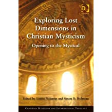 Exploring Lost Dimensions in Christian Mysticism: Opening to the Mystical (Contemporary Theological Explorations in Christian Mysticism)