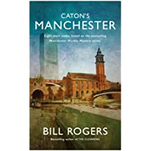 Caton's Manchester: Eight short walks, based on the Manchester Murder Mystery series. (DCI Tom Caton Manchester Murder Mysteries Series Book 12)
