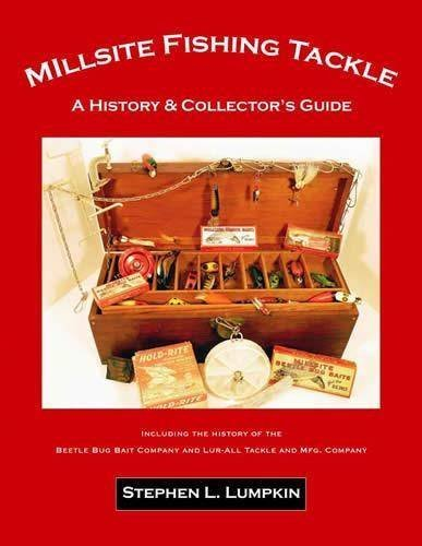 Millsite Fishing Tackle: A History & Collector's Guide Including the History of the Beetle Bug and Lur-All Bait Companies by Stephen L. Lumpkin (2009-05-03)