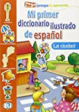 Mi Primer Diccionario Ilustrado de Espanol: La ciudad (Pega juega & aprende)