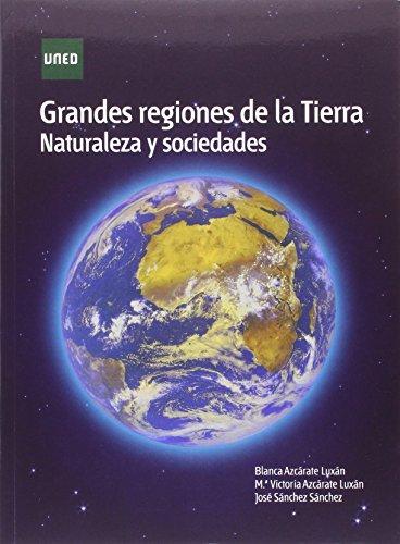 Grandes regiones de la tierra. Naturaleza y sociedades (GRADO) por Blanca AZCÁRATE LUXÁN