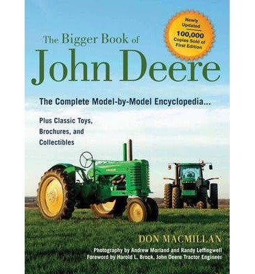 ({THE BIGGER BOOK OF JOHN DEERE: THE COMPLETE MODEL-BY-MODEL ENCYCLOPEDIA PLUS CLASSIC TOYS, BROCHURES, AND COLLECTIBLES}) [{ By (author) Don Macmillan, Foreword by Harold L. Brock, By (photographer) Andrew Morland }] on [March, 2014]