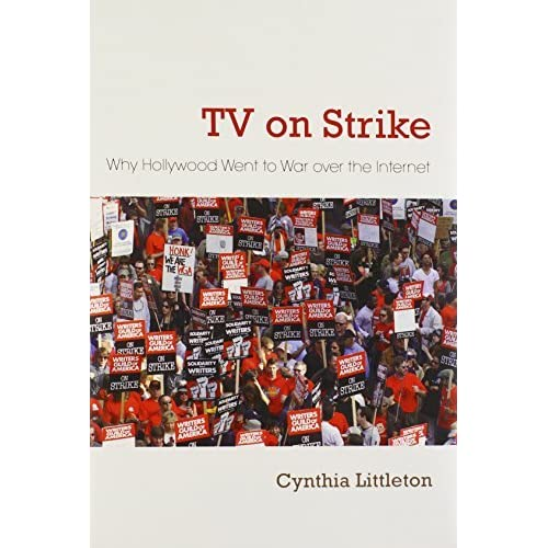 TV on Strike: Why Hollywood Went to War Over the Internet (Television and Popular Culture) by Cynthia Littleton (2013-02-28)