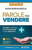 Scarica Libro Parole per vendere Scopri le parole per migliorare i tuoi risultati (PDF,EPUB,MOBI) Online Italiano Gratis
