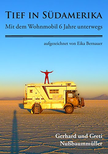 Tief in Südamerika: Mit dem Wohnmobil 6 Jahre unterwegs (German Edition) por Gerhard Nußbaummüller