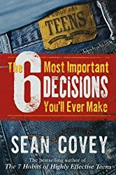 The 6 Most Important Decisions You'll Ever Make: A Teen Guide to Using the 7 Habits by Sean Covey (2006-10-02)