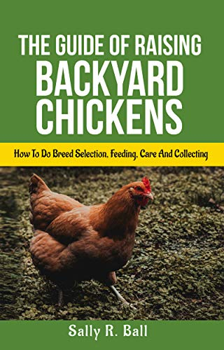 The Guide Of Raising Backyard Chickens: How To Do Breed Selection, Feeding, Care And Collecting Eggs For Beginners (English Edition) Farm Fresh Rooster