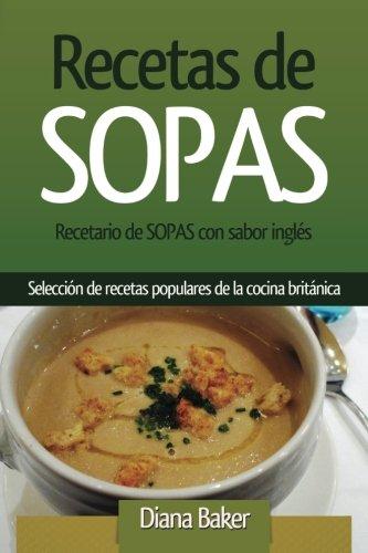 Recetas de Sopas: Recetario de Sopas con sabor inglés. Una selección de recetas populares de la cocina británica (Recetas Sabor Inglés)
