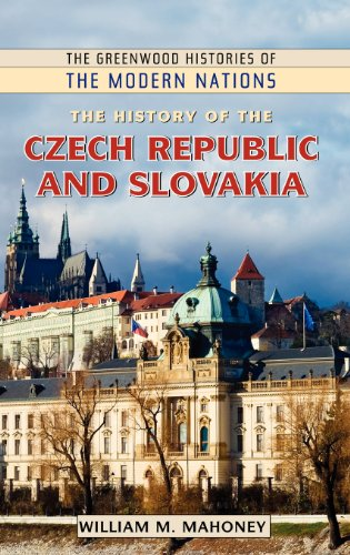 The History of the Czech Republic and Slovakia (Greenwood Histories of the Modern Nations)
