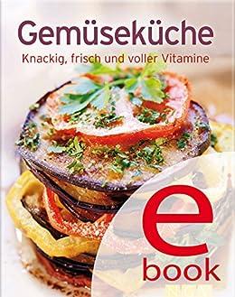 Gemüseküche: Unsere 100 besten Rezepte in einem Kochbuch von [Naumann & Göbel Verlag]
