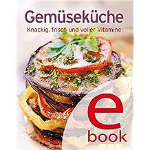 Gemüseküche: Unsere 100 besten Rezepte in einem Kochbuch