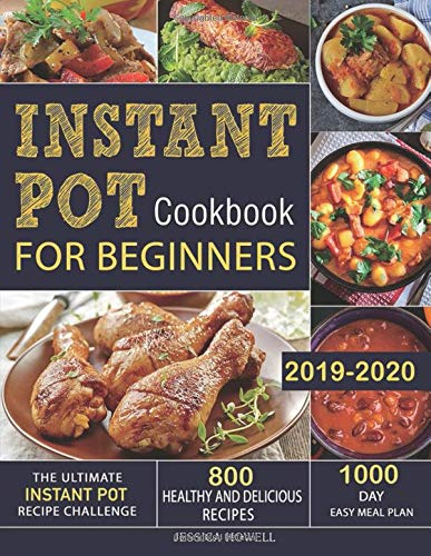 Instant Pot Cookbook for Beginners 2019-2020: The Ultimate Instant Pot Recipe Challenge| 800 Healthy and Delicious Recipes| 1000 Day Easy Meal Plan (Crock Pot Cookbook Easy)