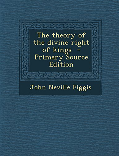 The theory of the divine right of kings  - Primary Source Edition